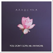 You Don't Love Me Anymore by Aaradhna