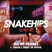 All My Friends by Snakehips feat. Tinashe And Chance The Rapper