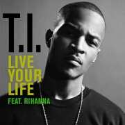 Live Your Life by TI feat. Rihanna