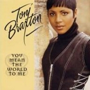 You Mean The World To Me by Toni Braxton