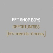 Opportunities (Let's Make Lots Of Money) by Pet Shop Boys